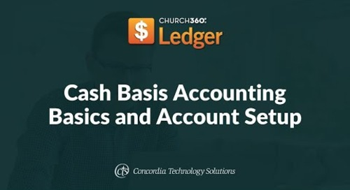 Church360° Ledger Training Webinars—Session 1: Cash Basis Accounting Basics and Account Setup