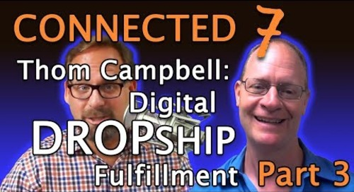 Connected 7 (Part 3): Thom Campbell & Digital Dropship Fulfillment