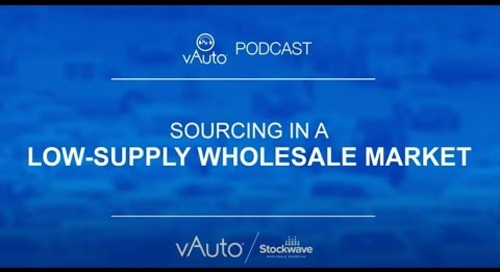 Sourcing in a Low Supply Wholesale Market | April 2021 | vAuto Podcast