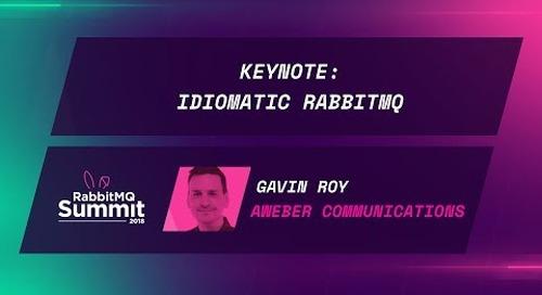 Keynote: Idiomatic RabbitMQ - Gavin M Roy
