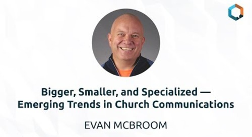 Bigger, Smaller, and Specialized—Emerging Trends in Church Communications