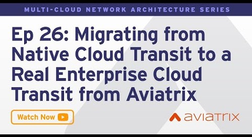 MCNA EP 26: Migrating from Native Cloud Transit to a Real Enterprise Cloud Transit from Aviatrix