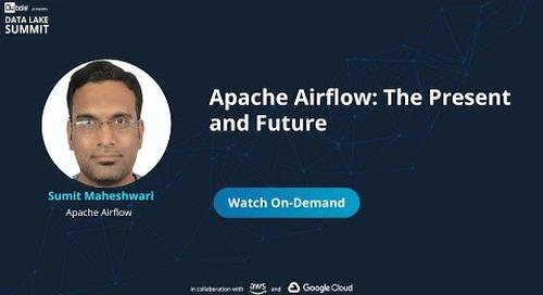 Apache Airflow - The present and the future - Sumit Maheshwari, Apache Airflow