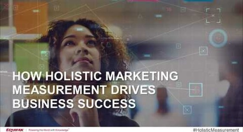 How Holistic Marketing Measurement Drives Business Success: On-demand Webinar