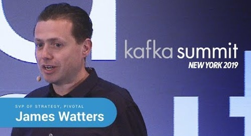 James Watters, Pivotal | Kafka Summit 2019 Keynote