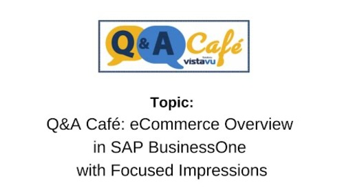 Q&A Café: eCommerce Overview in SAP BusinessOne with Focused Impressions