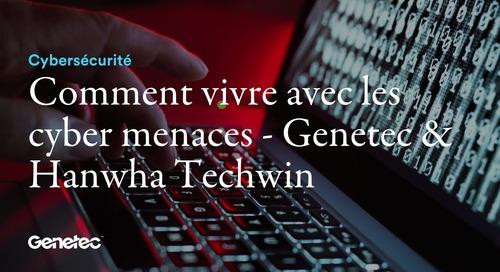 Comment vivre avec les cyber menaces - Genetec & Hanwha Techwin