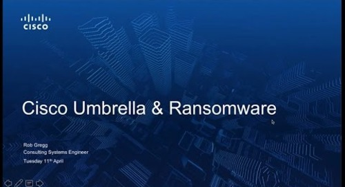 Cisco Umbrella  - Ransomware Webinar with Rob Gregg