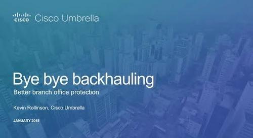 Bye Bye Backhauling: Better branch office protection