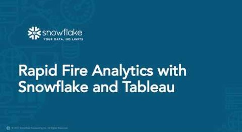 Rapid Fire Analytics with Snowflake and Tableau