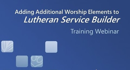 Adding Additional Worship Elements to Lutheran Service Builder (Video)