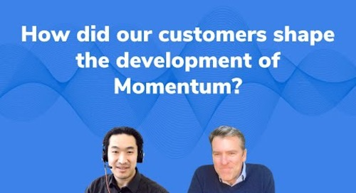 How did our customers shape the development of Momentum?