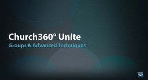 Church360° Unite: Groups & Advanced Techniques