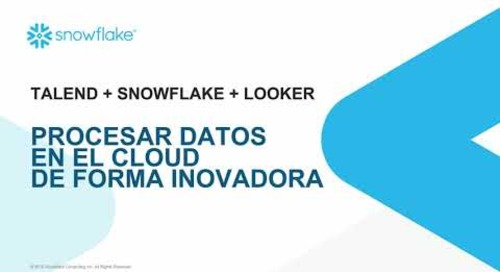 Webinar : Procesar datos en la nube de forma innovadora con Talend, Snowflake y Looker