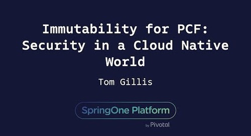 Immutability for PCF: Security in a Cloud Native World - Tom Gillis, Bracket Computing