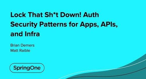 Lock That Sh*t Down! Auth Security Patterns for Apps, APIs, and Infra