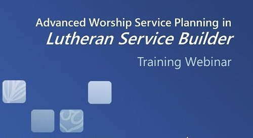 Advanced Worship Service Planning in Lutheran Service Builder (Video)