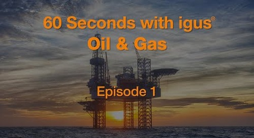 60 seconds with igus® - Oil & Gas - Episode 1
