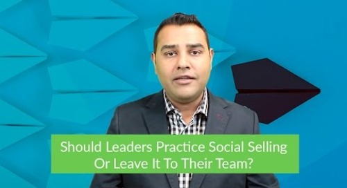 Should Leaders Practice Social Selling Or Leave It To Their Sales Pros?