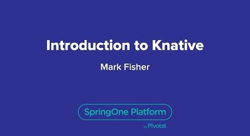 Introducing Knative — SpringOne Platform, 2018