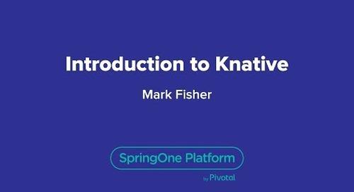 Introducing Knative — SpringOne Platform, 2018