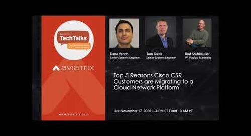 TechTalk   Top 5 Reasons Cisco CSR customers are Migrating to a Cloud Network Platform