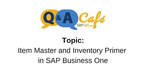 Q&A Cafe: Item Master and Inventory Primer in SAP Business One
