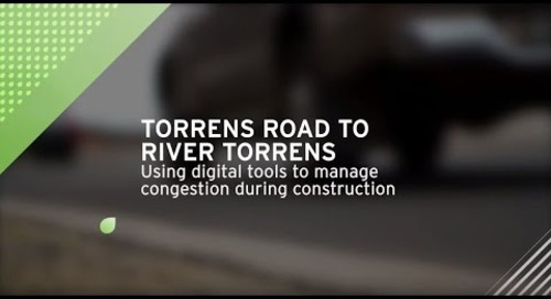 Torrens Road to River Torrens Project: Using digital tools to manage congestion during construction