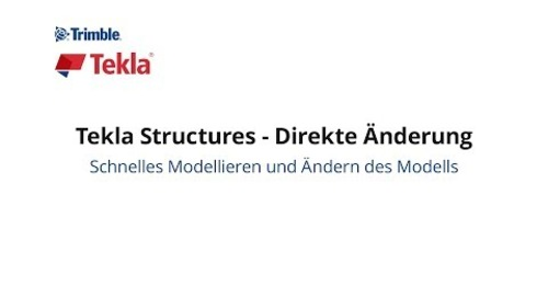 Tekla Structures – Direkte Änderung: 3D-Bauteile schneller erzeugen und anpassen