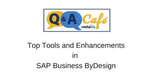 Q&A Café: Top Tools and Enhancements in SAP Business ByDesign