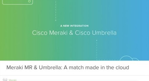 Meraki & Umbrella: A match made in the cloud