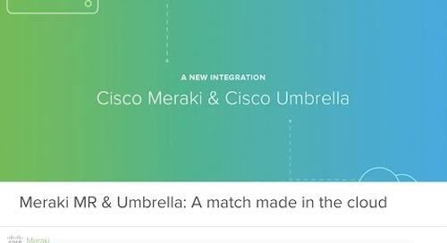 Meraki & Umbrella: A match made in the cloud