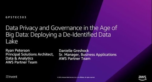 AWS re:Invent 2018: Data Privacy & Governance in the Age of Big Data (GPSTEC303)