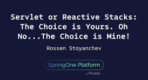 Servlet or Reactive Stacks: The Choice is Yours. Oh No... The Choice is Mine! - Rossen Stoyanchev