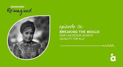 Engineering Reimagined podcast episode six: How can design achieve equality?