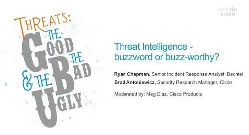 Threat Intelligence - buzzword or buzz-worthy?