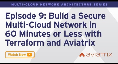 MCNA EP 9: Build a Secure Multi-Cloud Network in 60 Minutes or Less with Terraform & Aviatrix