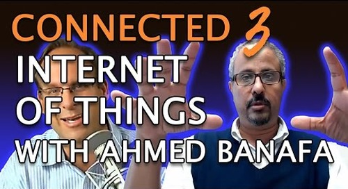 Connected 3: The Internet of Things With Ahmed Banafa