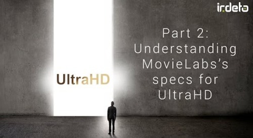 4K UHD video 2: Understanding MovieLabs specs for UltraHD