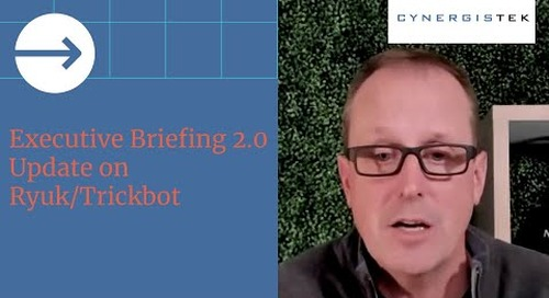 Executive Briefing 2.0 - Update on Ryuk/Trickbot