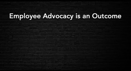 Employee Advocacy is an Outcome: Highlight from State of Employee Communication and Engagement Webinar