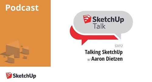 SketchUpTalk: Getting to know the SketchUp Guy, Aaron Dietzen