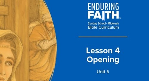 Lesson 4 Opening | Enduring Faith Bible Curriculum | Unit 6