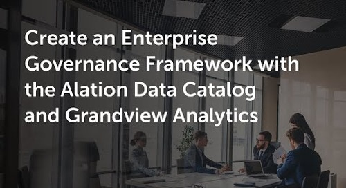 Create an Enterprise Governance Framework with the Alation Data Catalog and Grandview Analytics