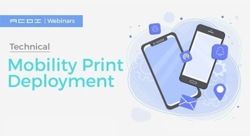 Mobility Print Deployment | Technical Webinar