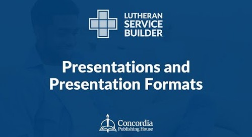 Lutheran Service Builder Training Webinar—Session 3: Presentations and Presentation Formats