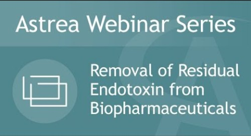 Astrea Bioseparations Webinar #3 - Removal of residual Endotoxins from Biopharmaceuticals