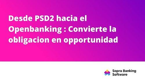 Desde PSD2 hacia el openbanking convierte la obligacion en opportunidad