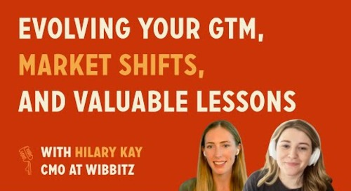 Evolving your GTM, market shifts, and valuable lessons | Hilary Kay @ Wibbitz