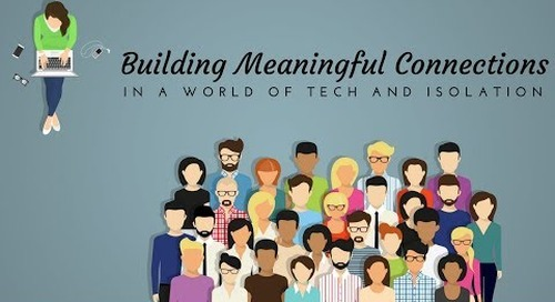 Building Meaningful Connections in a World of Tech and Isolation